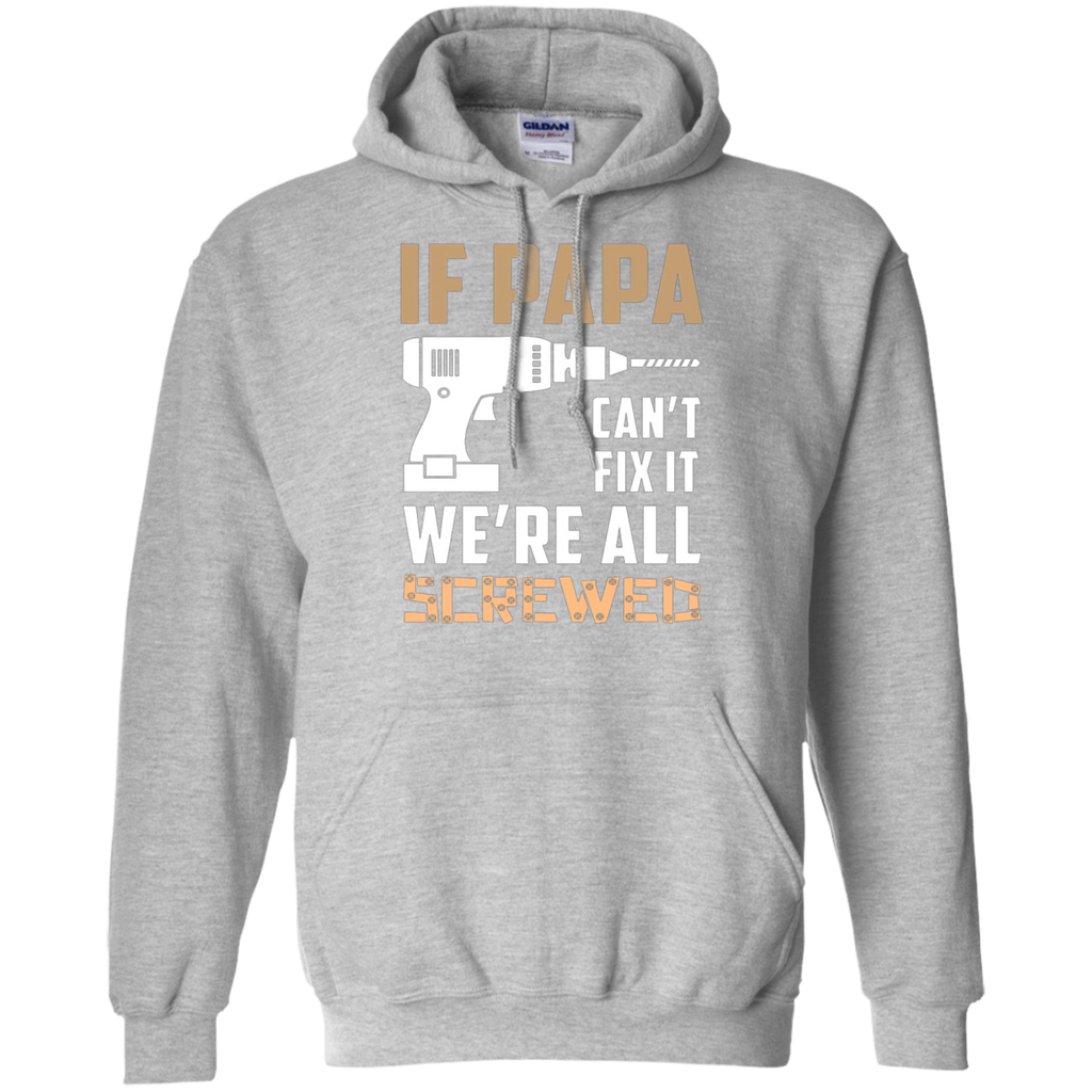 If Papa Can't Fix It, we are all screwed AT0130 G185 Pullover Hoodie 8 oz.