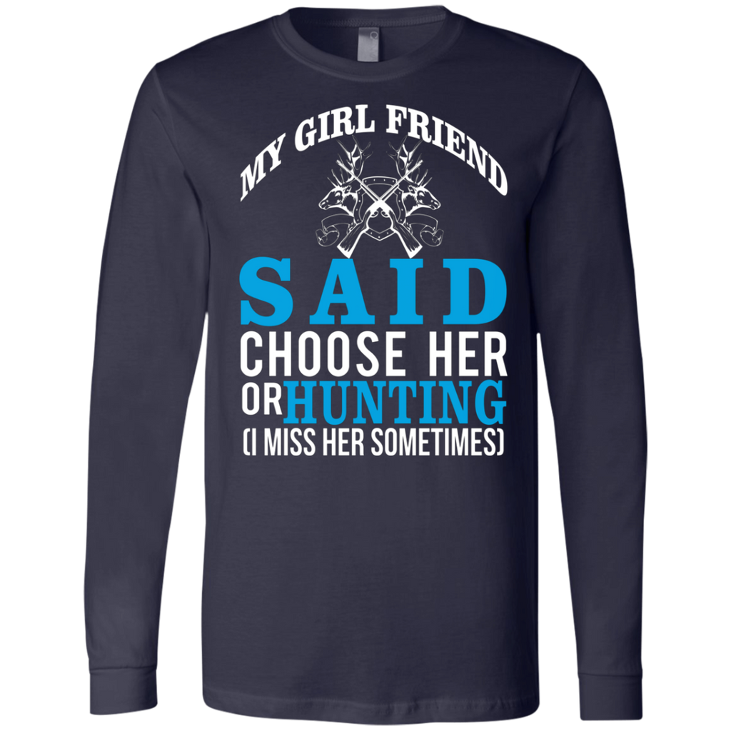 My Girl Friend Said Choose Her Or Hunting AT0023 3501 Men's Jersey LS T-Shirt