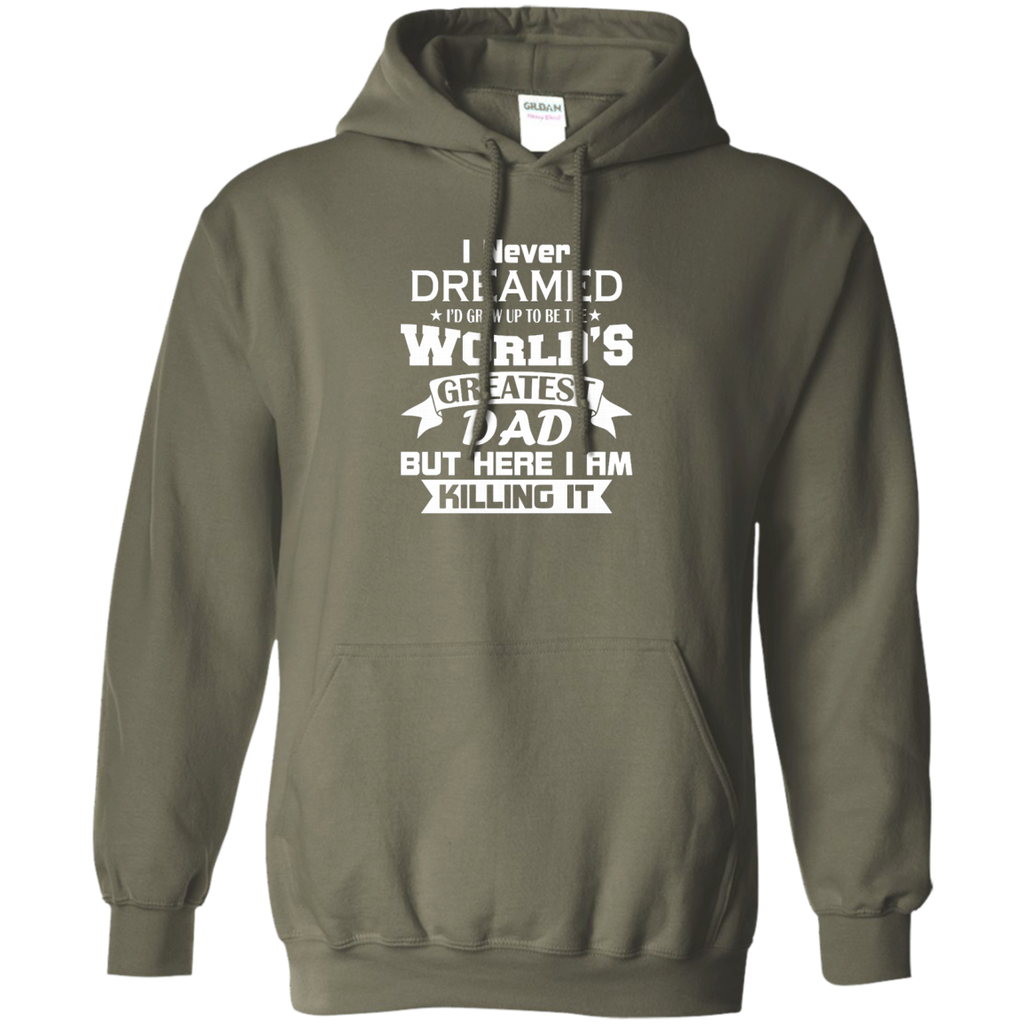 Mens I Never Dreamed I'd Grow Up To Be The World's Greatest Dad AT0133 G185 Pullover Hoodie 8 oz.