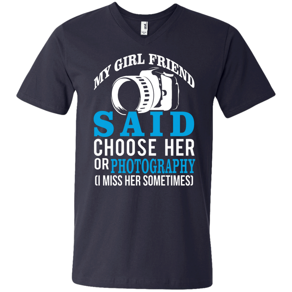My Girl Friend Said Choose Her Or Photography AT0029 982 Men's Printed V-Neck T-Shirt