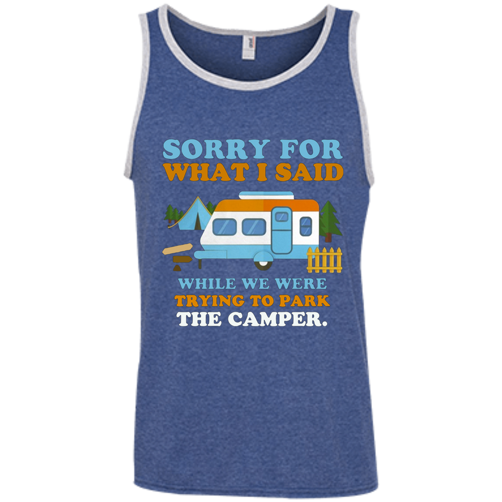 Sorry for what i said while we were trying to park the camper AT0098 100% Ringspun Cotton Tank Top