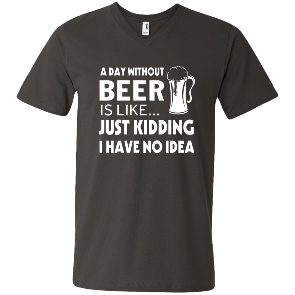 A Day Without Beer Is Like Just Kidding i have no idea AT0071 982 Men's Printed V-Neck T-Shirt - OwlCube - Diamond Painting by Numbers