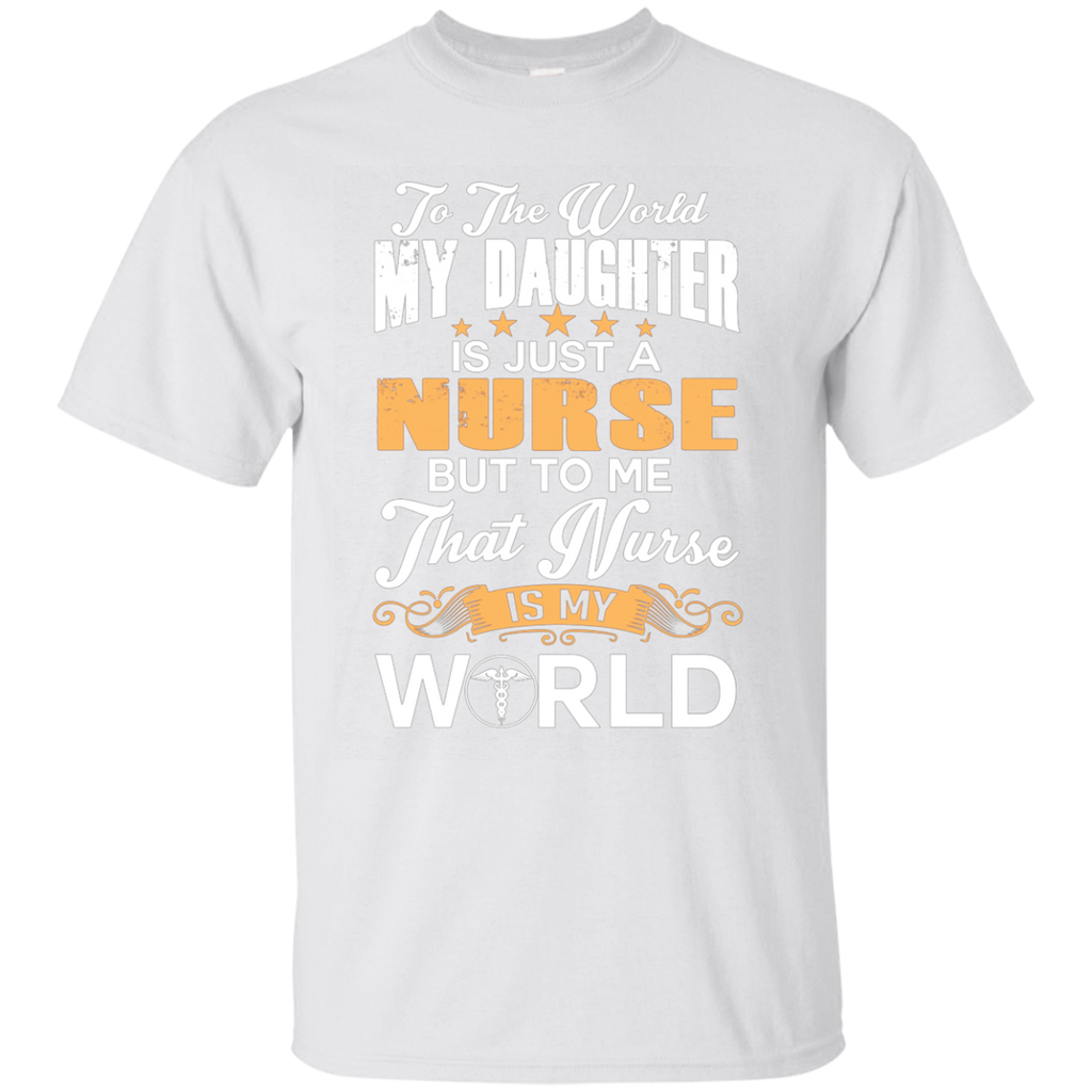 To The World My Daughter Is Just Nurse AT0117 G200 Ultra Cotton T-Shirt