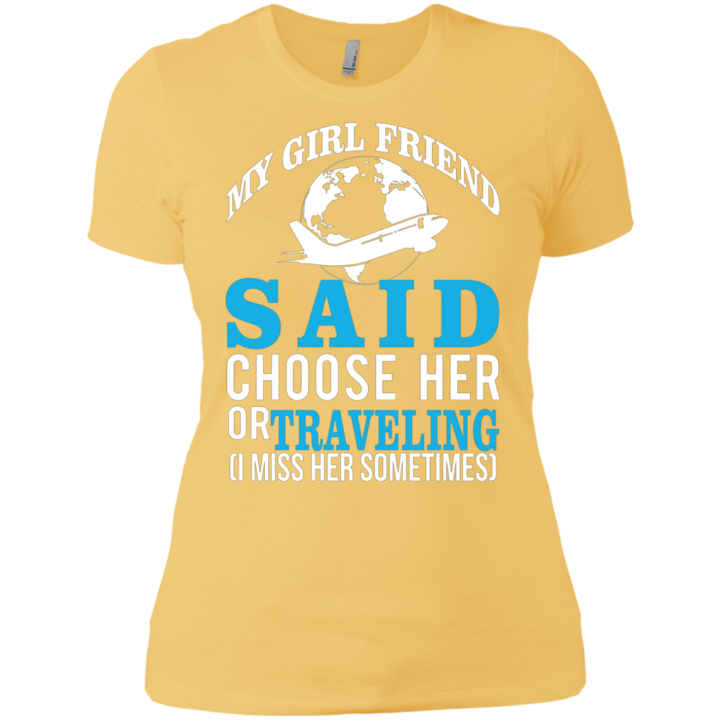 My Girl Friend Said Choose Her Or Traveling AT0045 NL3900 Ladies' Boyfriend T-Shirt