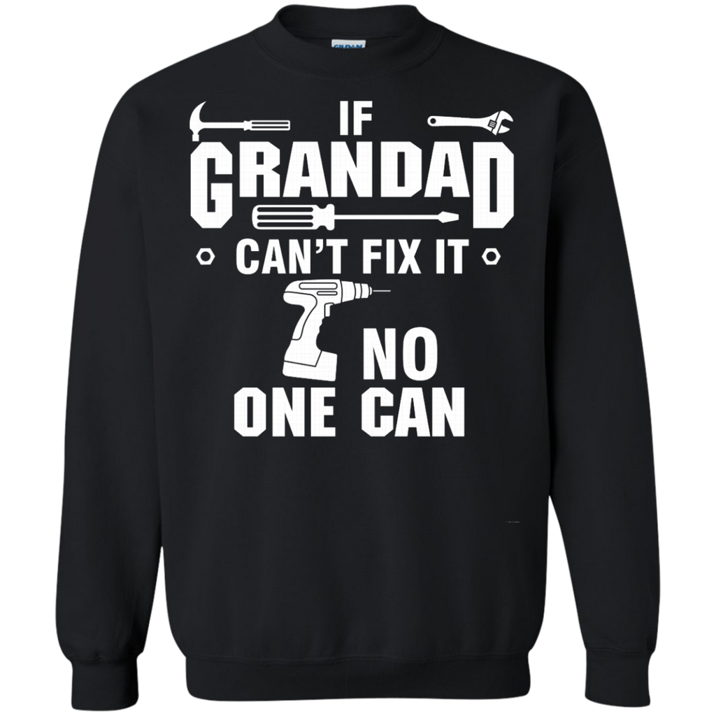 If Grandad can't fix it, no one can AT0135 G180 Crewneck Pullover Sweatshirt  8 oz.