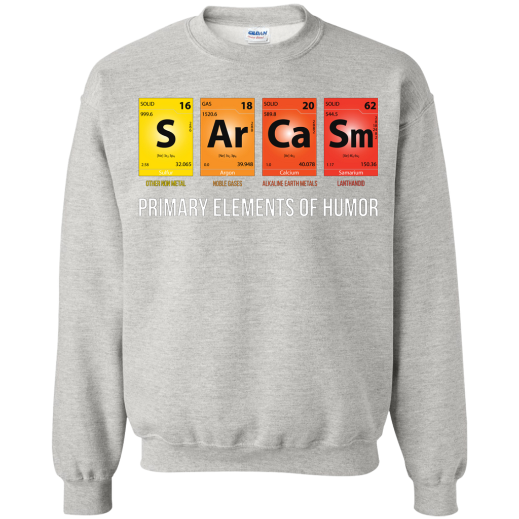 Sarcasm Mendeleev Humor Periodic Elements AT0096 G180 Crewneck Pullover Sweatshirt  8 oz.