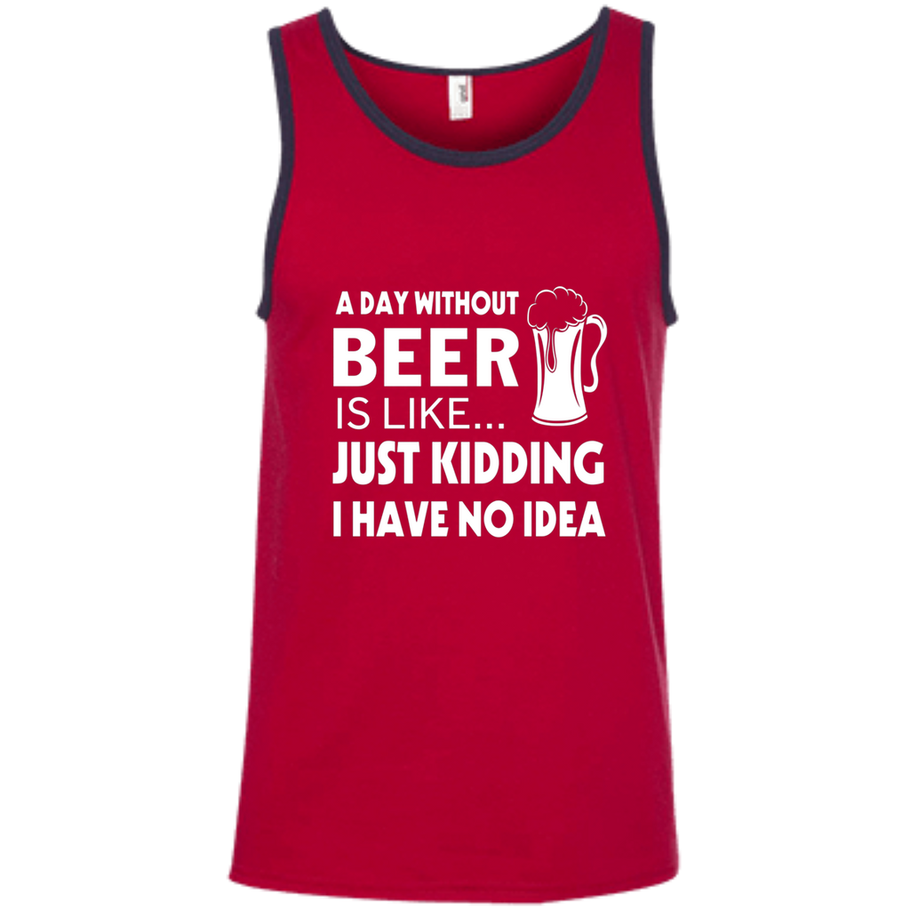 A Day Without Beer Is Like Just Kidding i have no idea AT0071 100% Ringspun Cotton Tank Top - OwlCube - Diamond Painting by Numbers