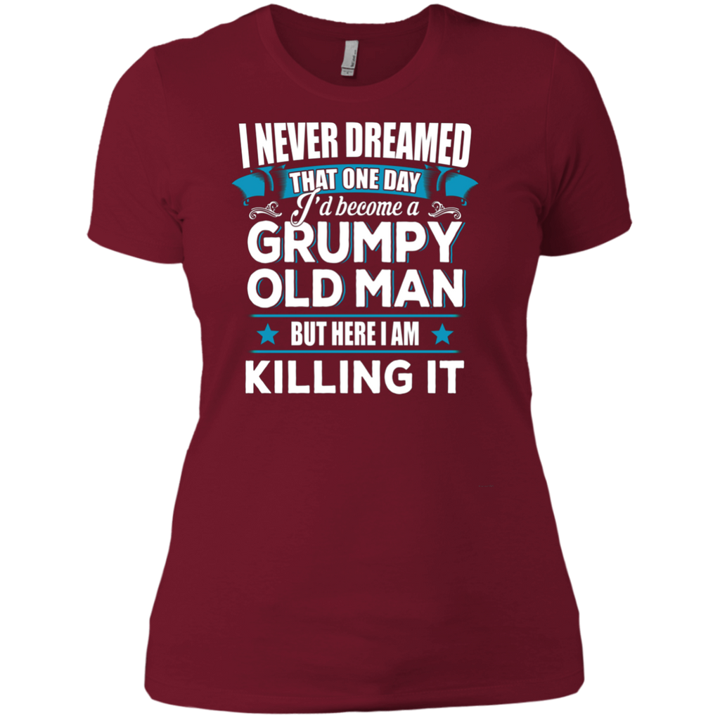 Grumpy Old Man Shirt I Never Dreamed I Become But Here I'm Killing It AT0127 NL3900 Ladies' Boyfriend T-Shirt - OwlCube - Canvas Wall Art