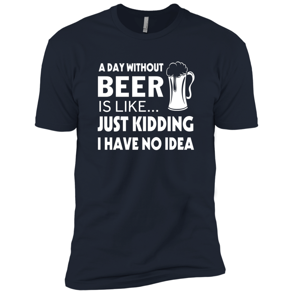 A Day Without Beer Is Like Just Kidding i have no idea AT0071 NL3600 Premium Short Sleeve T-Shirt - OwlCube - Diamond Painting by Numbers