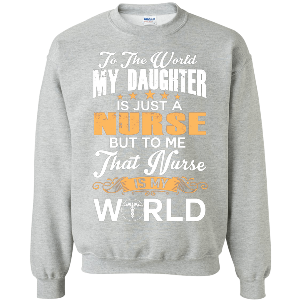 To The World My Daughter Is Just Nurse AT0117 G180 Crewneck Pullover Sweatshirt  8 oz.