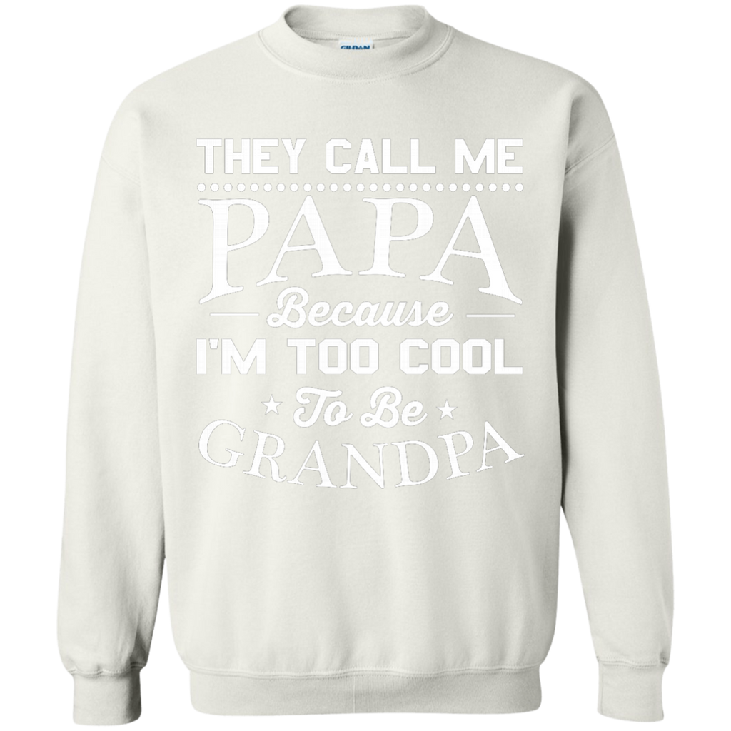 hey Call Me Papa Because I'm Too Cool To Be Grandpa AT0136 G180 Crewneck Pullover Sweatshirt  8 oz. - OwlCube - Canvas Wall Art