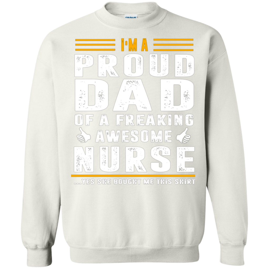 I'm A Proud Dad Of A Freaking Awesome Nurse AT0114 G180 Crewneck Pullover Sweatshirt  8 oz.