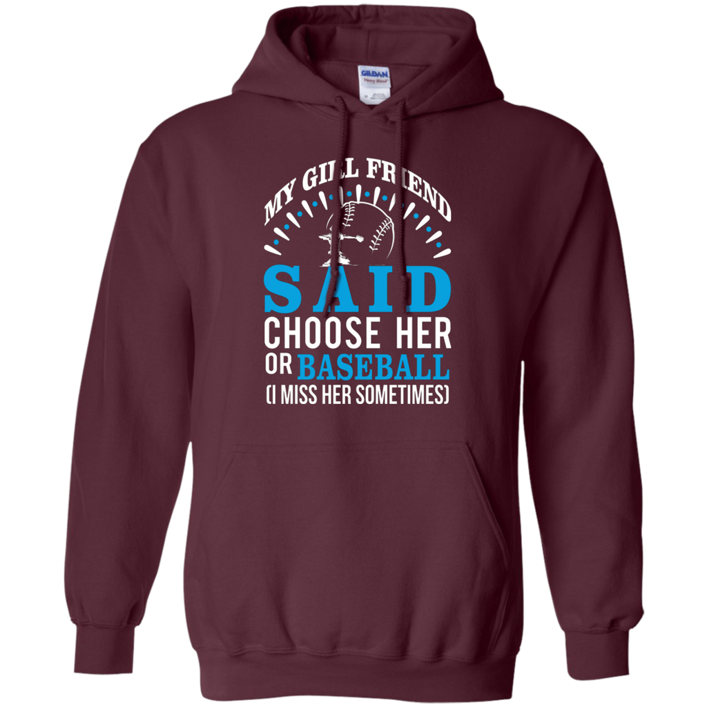 My Girl Friend Said Choose Her Or Baseball AT0065 G185 Pullover Hoodie 8 oz.