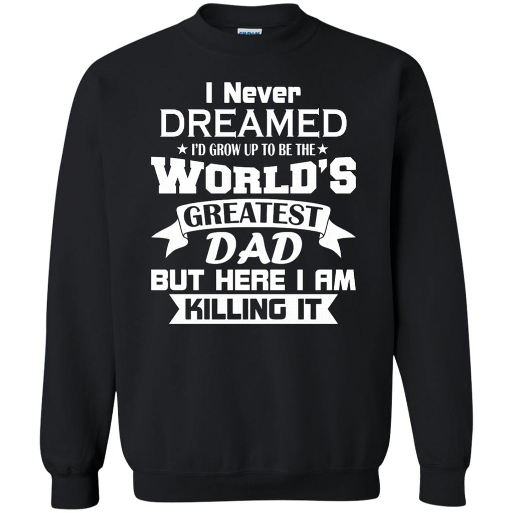 Mens I Never Dreamed I'd Grow Up To Be The World's Greatest Dad AT0133 G180 Crewneck Pullover Sweatshirt  8 oz.