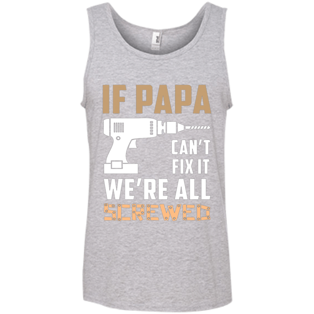 If Papa Can't Fix It, we are all screwed AT0130 100% Ringspun Cotton Tank Top