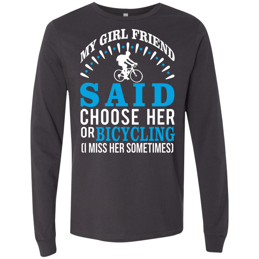 My Girl Friend Said Choose Her Or Bicycling AT0053 3501 Men's Jersey LS T-Shirt