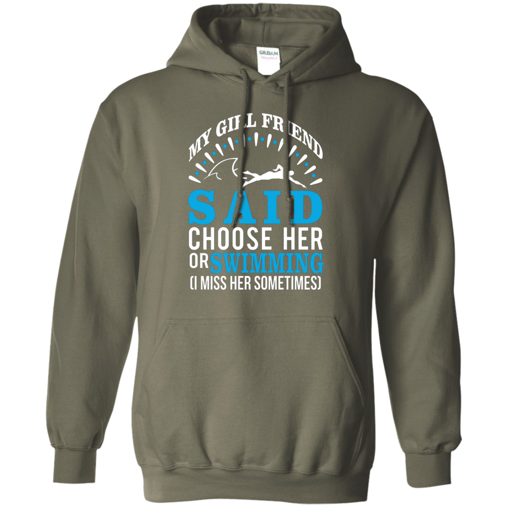 My Girl Friend Said Choose Her Or Swimming AT0049 G185 Pullover Hoodie 8 oz.
