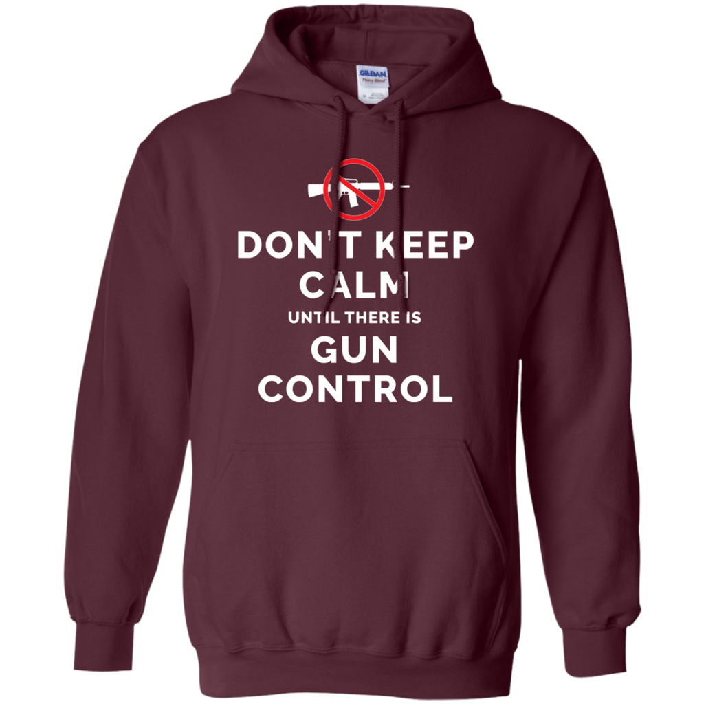 Don't Keep Calm Until There Is Gun Control AT0109 G185 Pullover Hoodie 8 oz. - OwlCube - Diamond Painting by Numbers