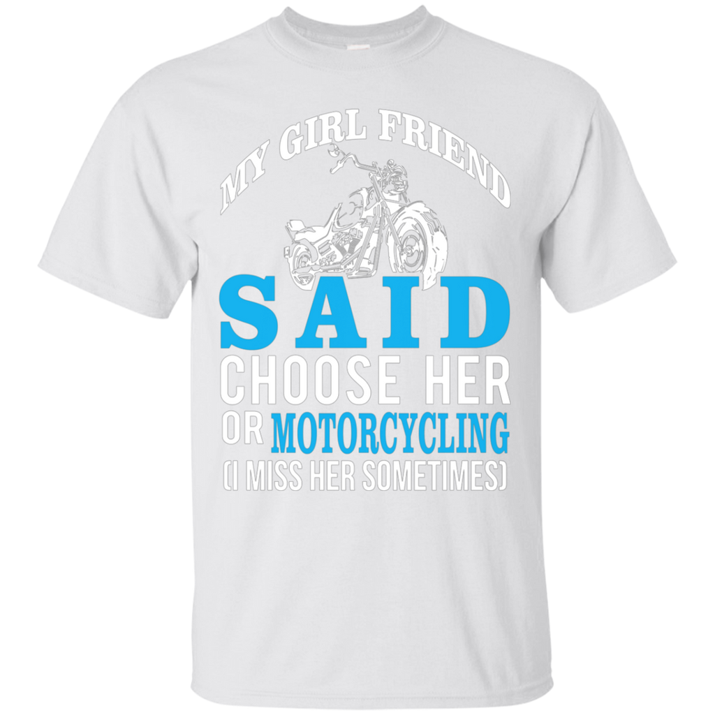 My Girl Friend Said Choose Her Or Motorcycling AT0031 G200 Ultra Cotton T-Shirt