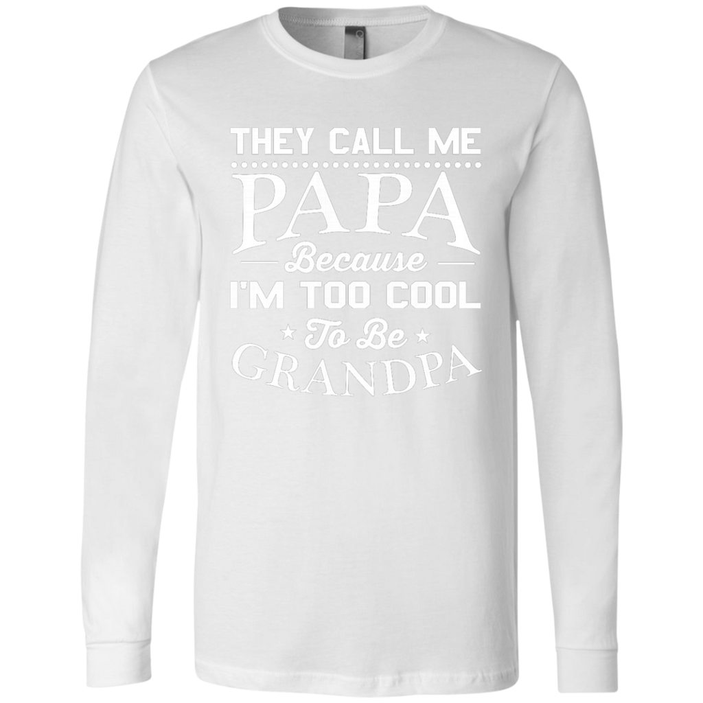 hey Call Me Papa Because I'm Too Cool To Be Grandpa AT0136 3501 Men's Jersey LS T-Shirt - OwlCube - Canvas Wall Art
