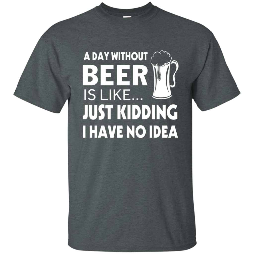 A Day Without Beer Is Like Just Kidding i have no idea AT0071 G200 Cotton T-Shirt - OwlCube - Diamond Painting by Numbers