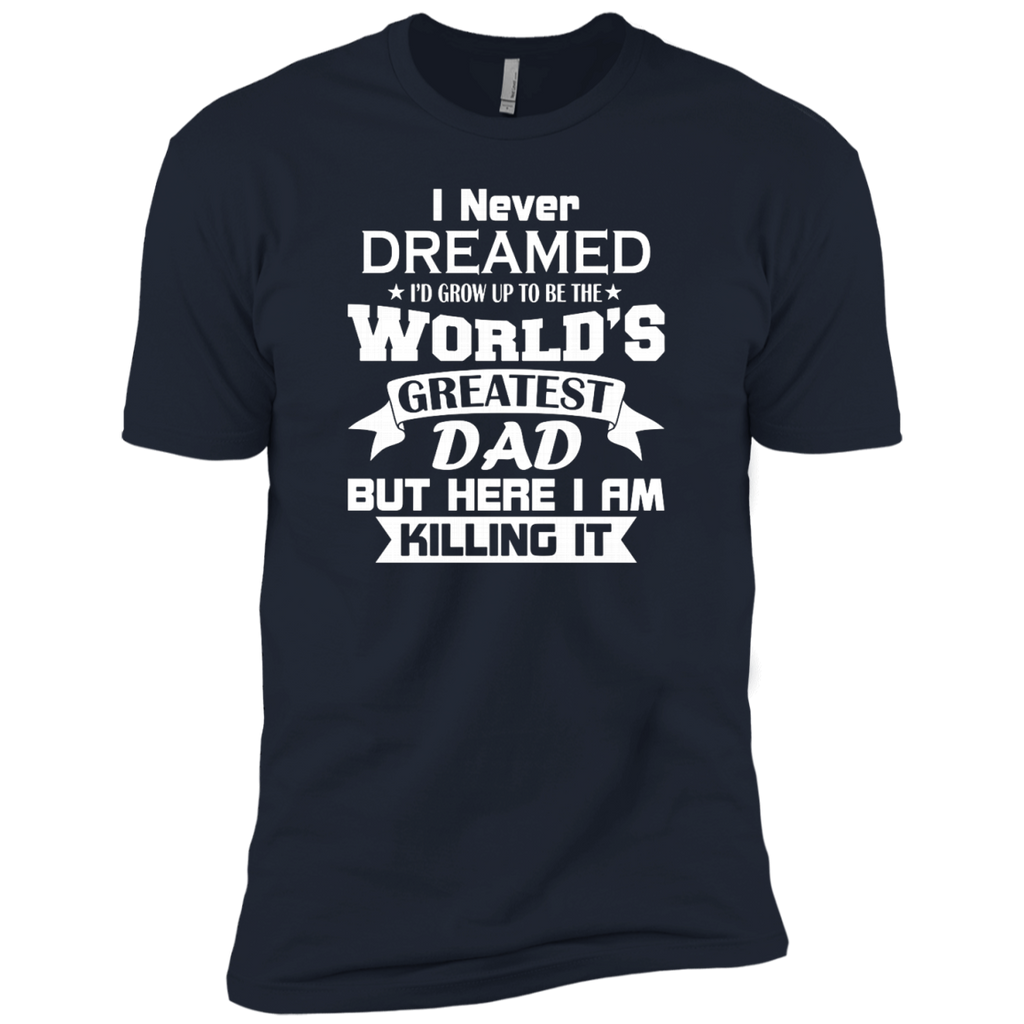 Mens I Never Dreamed I'd Grow Up To Be The World's Greatest Dad AT0133 NL3600 Premium Short Sleeve T-Shirt