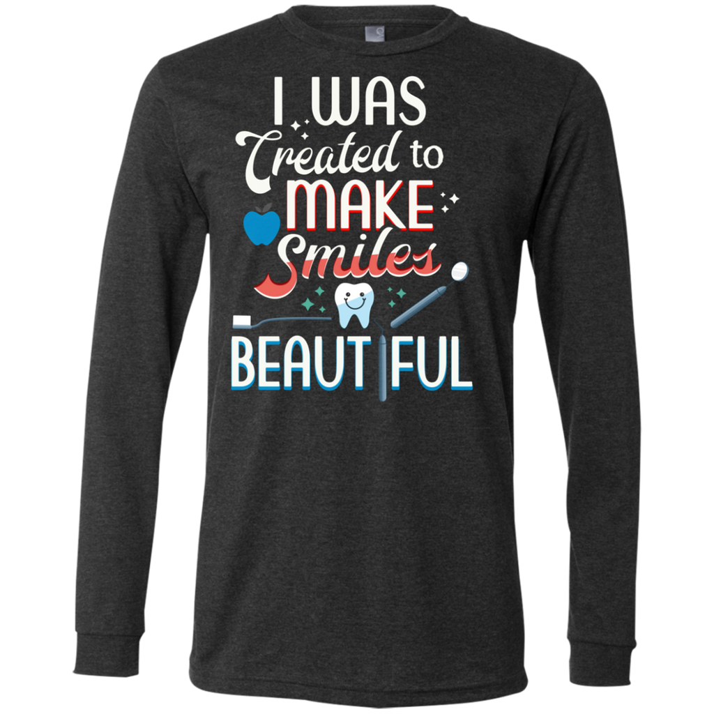 I Was Created To Make Smiles Beautiful - Dentist AT0093 3501 Men's Jersey LS T-Shirt