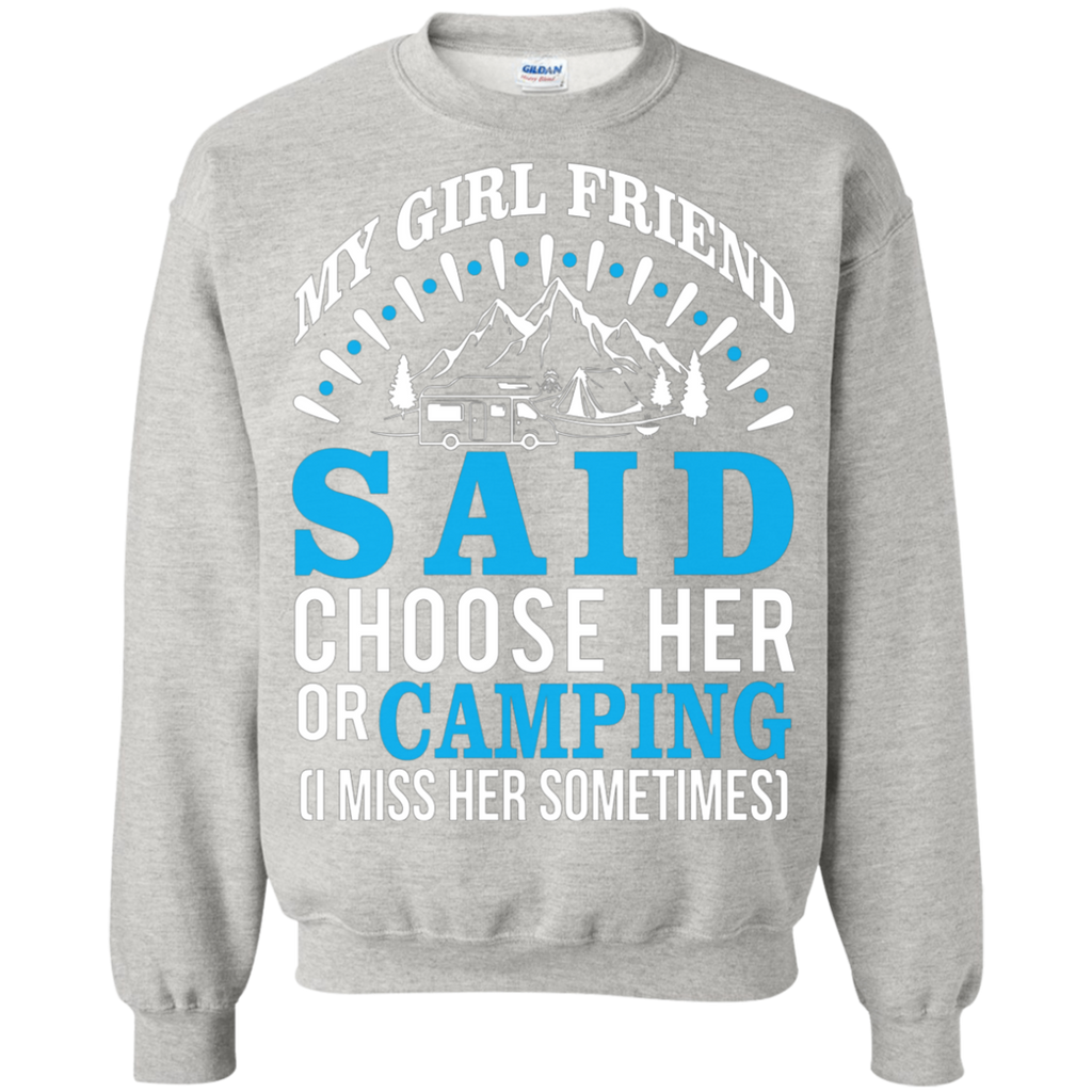 My Girl Friend Said Choose Her Or Camping AT0051 G180 Crewneck Pullover Sweatshirt  8 oz.