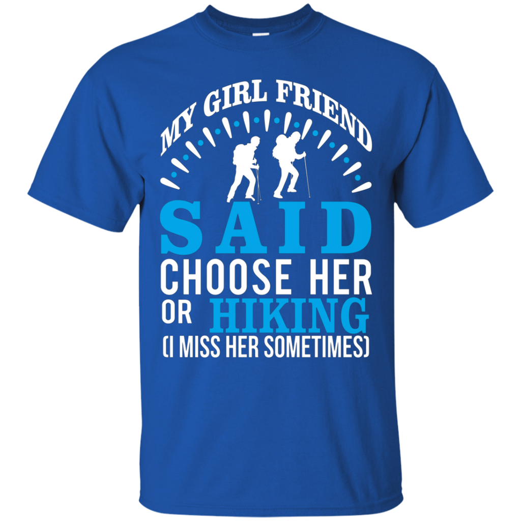 My Girl Friend Said Choose Her Or Hiking AT0033 G200 Cotton T-Shirt