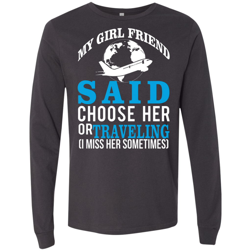 My Girl Friend Said Choose Her Or Traveling AT0045 3501 Men's Jersey LS T-Shirt