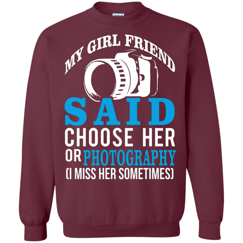 My Girl Friend Said Choose Her Or Photography AT0029 G180 Crewneck Pullover Sweatshirt  8 oz.