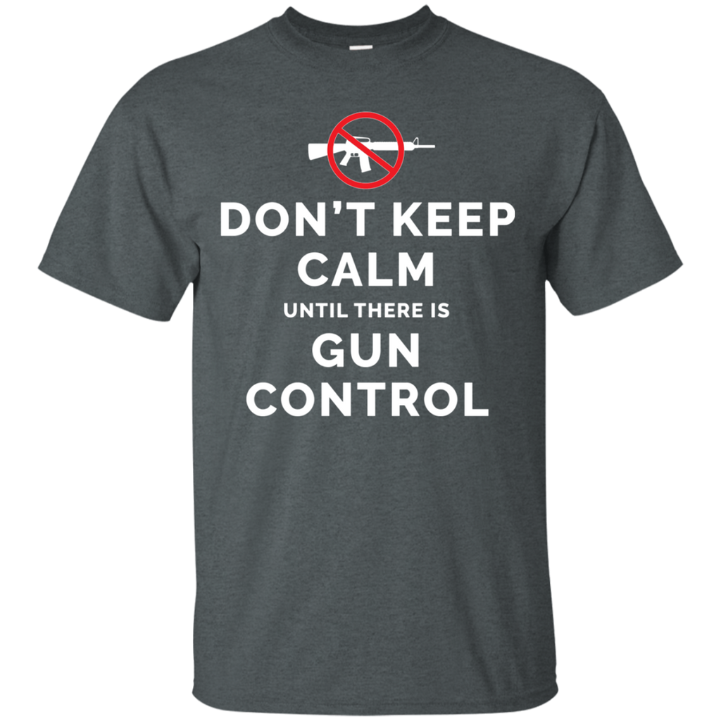Don't Keep Calm Until There Is Gun Control AT0109 G200 Cotton T-Shirt - OwlCube - Diamond Painting by Numbers