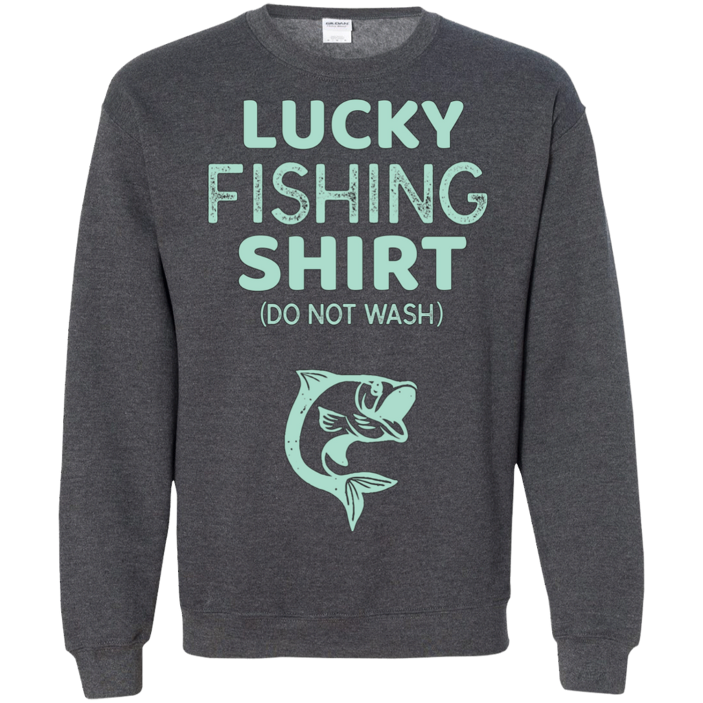 Lucky Fishing Shirt Do Not Wash AT0086 G180 Crewneck Pullover Sweatshirt  8 oz.
