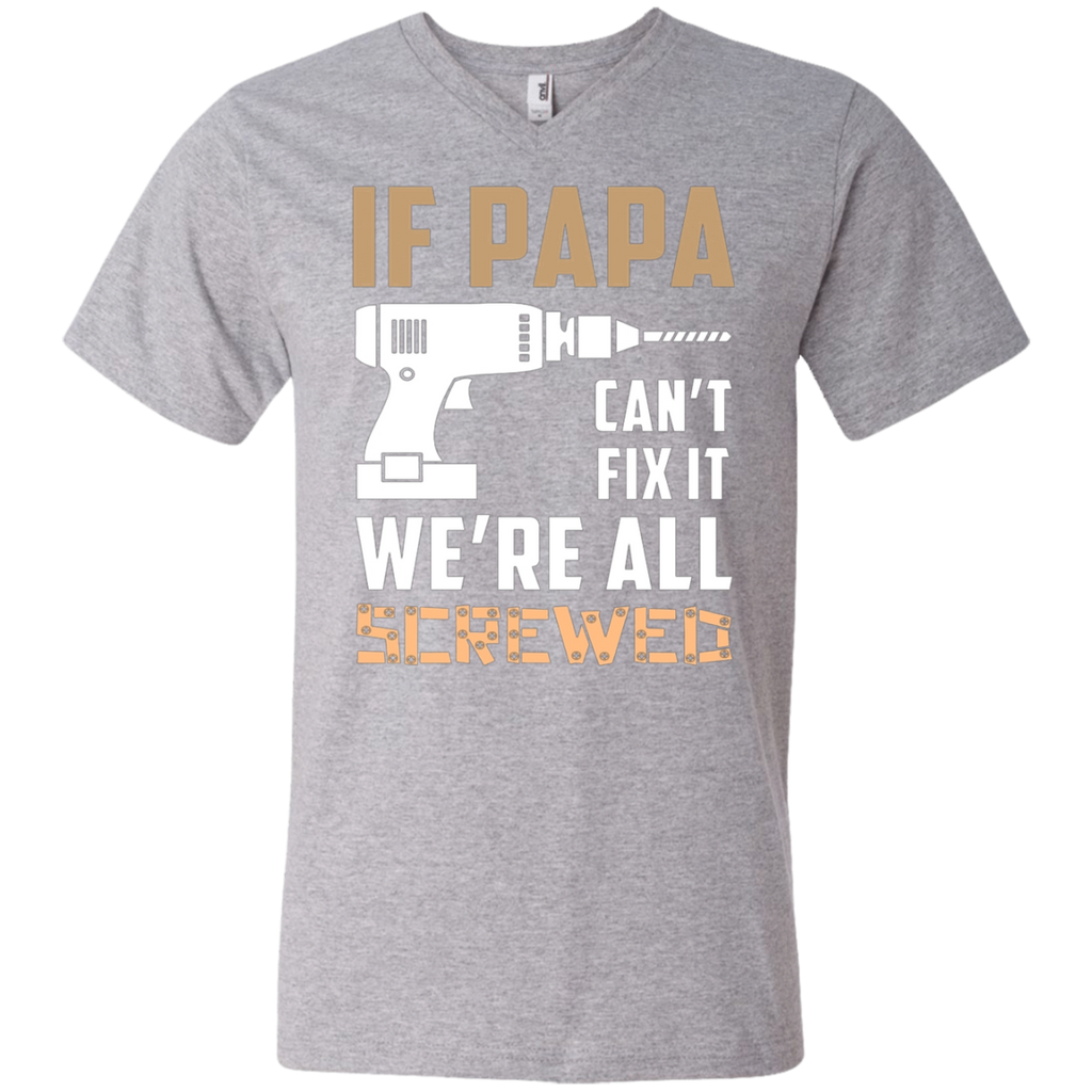 If Papa Can't Fix It, we are all screwed AT0130 982 Men's Printed V-Neck T-Shirt