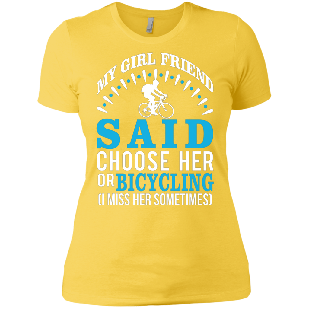 My Girl Friend Said Choose Her Or Bicycling AT0053 NL3900 Ladies' Boyfriend T-Shirt