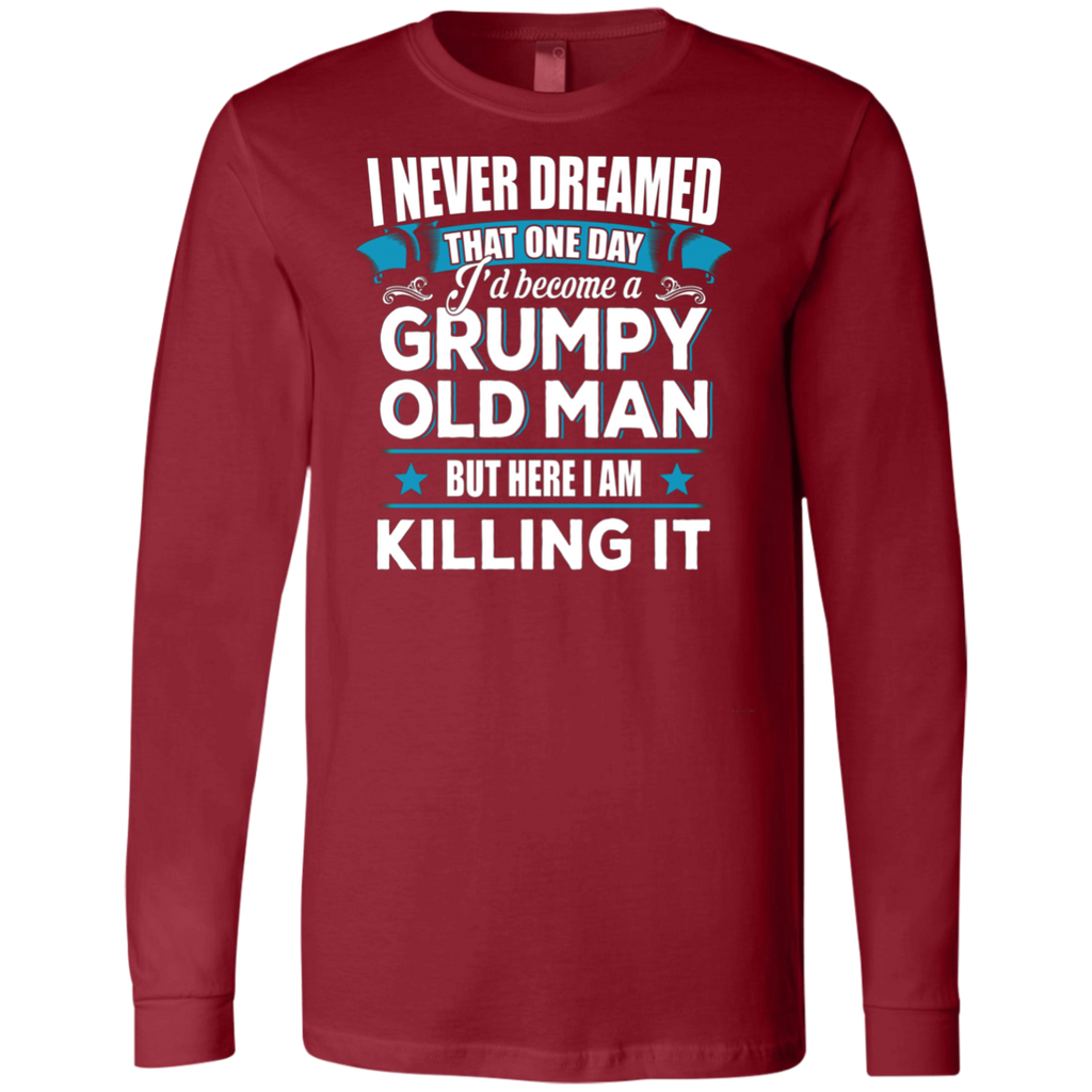 Grumpy Old Man Shirt I Never Dreamed I Become But Here I'm Killing It AT0127 3501 Men's Jersey LS T-Shirt - OwlCube - Canvas Wall Art