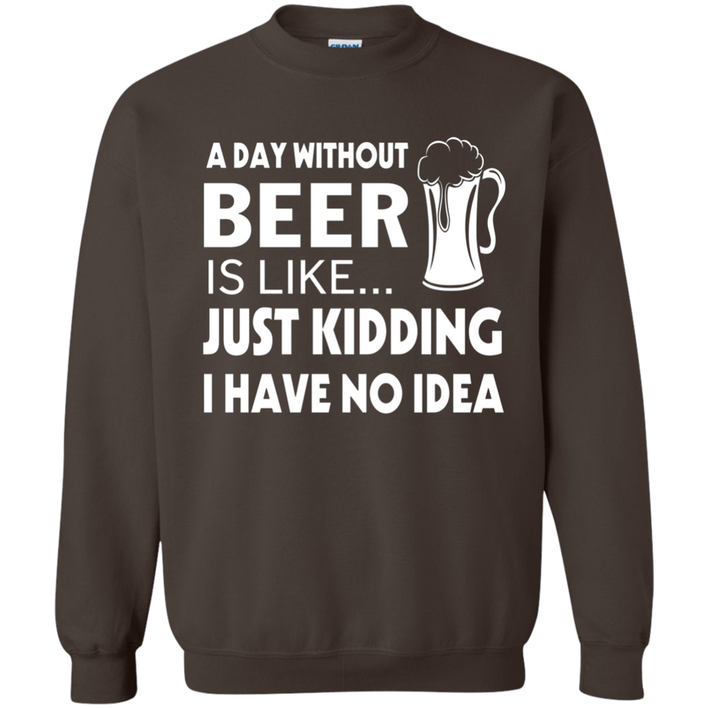 A Day Without Beer Is Like Just Kidding i have no idea AT0071 G180 Crewneck Pullover Sweatshirt  8 oz. - OwlCube - Diamond Painting by Numbers
