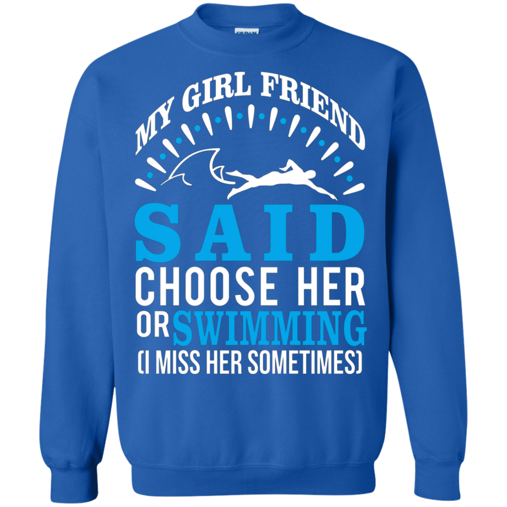 My Girl Friend Said Choose Her Or Swimming AT0049 G180 Crewneck Pullover Sweatshirt  8 oz.