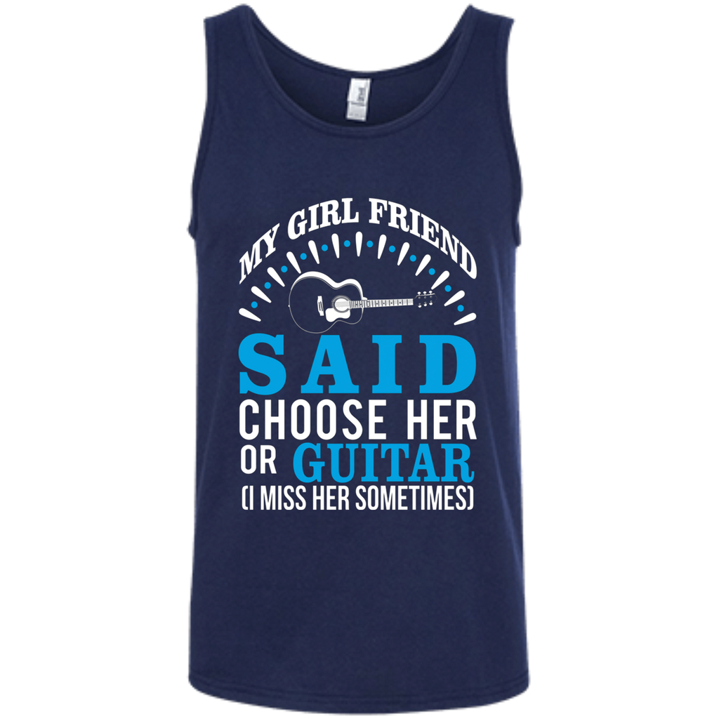 My Girl Friend Said Choose Her Or Guitar AT0035 100% Ringspun Cotton Tank Top