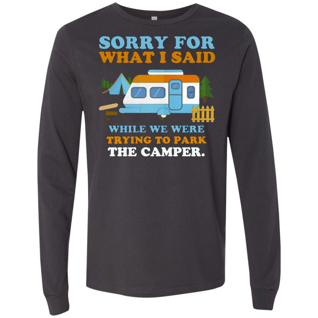 Sorry for what i said while we were trying to park the camper AT0098 3501 Men's Jersey LS T-Shirt
