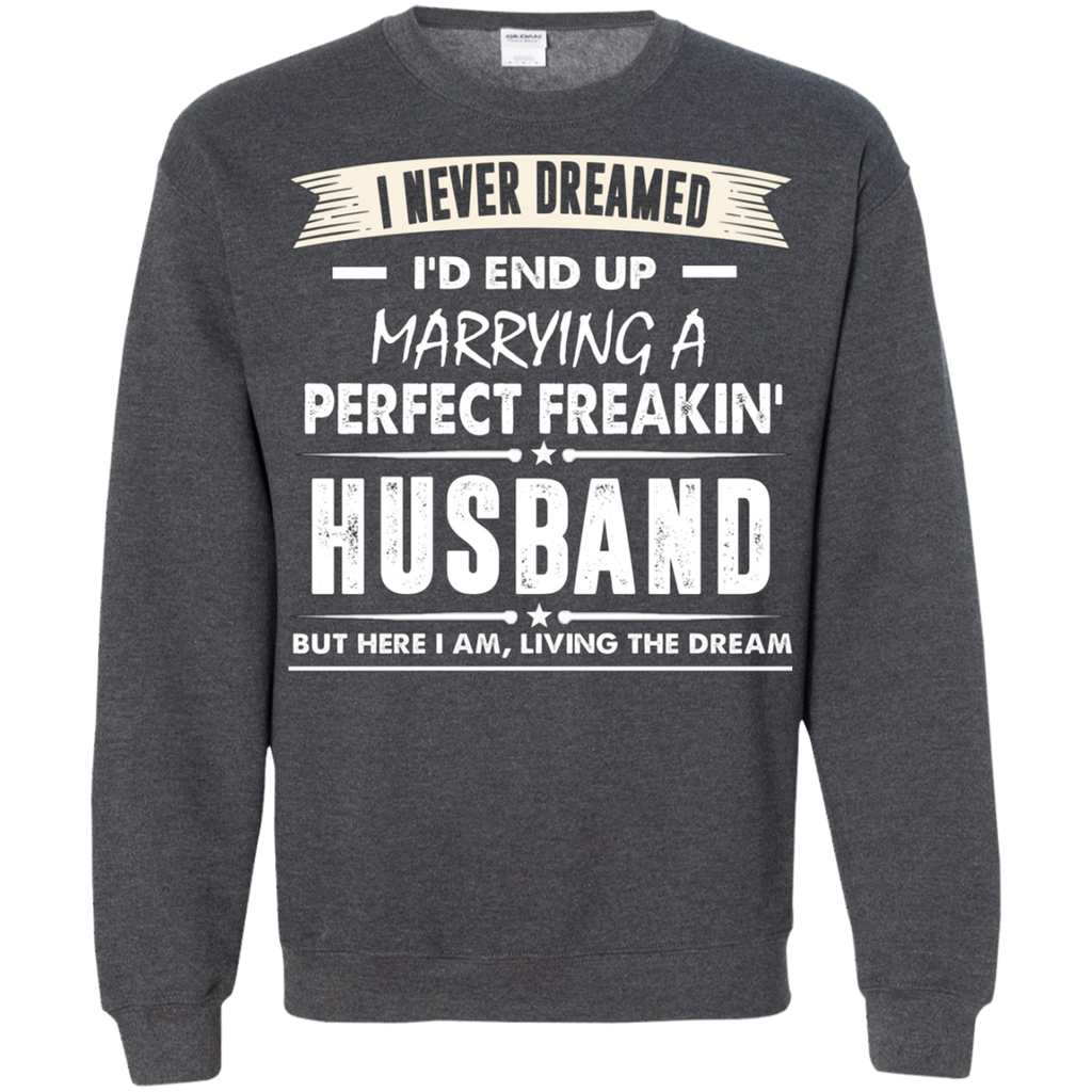 I Never I'd End Up Marrying a Perfect Freakin' Husband AT0072 G180 Crewneck Pullover Sweatshirt  8 oz.