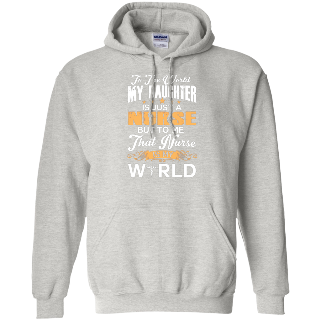 To The World My Daughter Is Just Nurse AT0117 G185 Pullover Hoodie 8 oz.