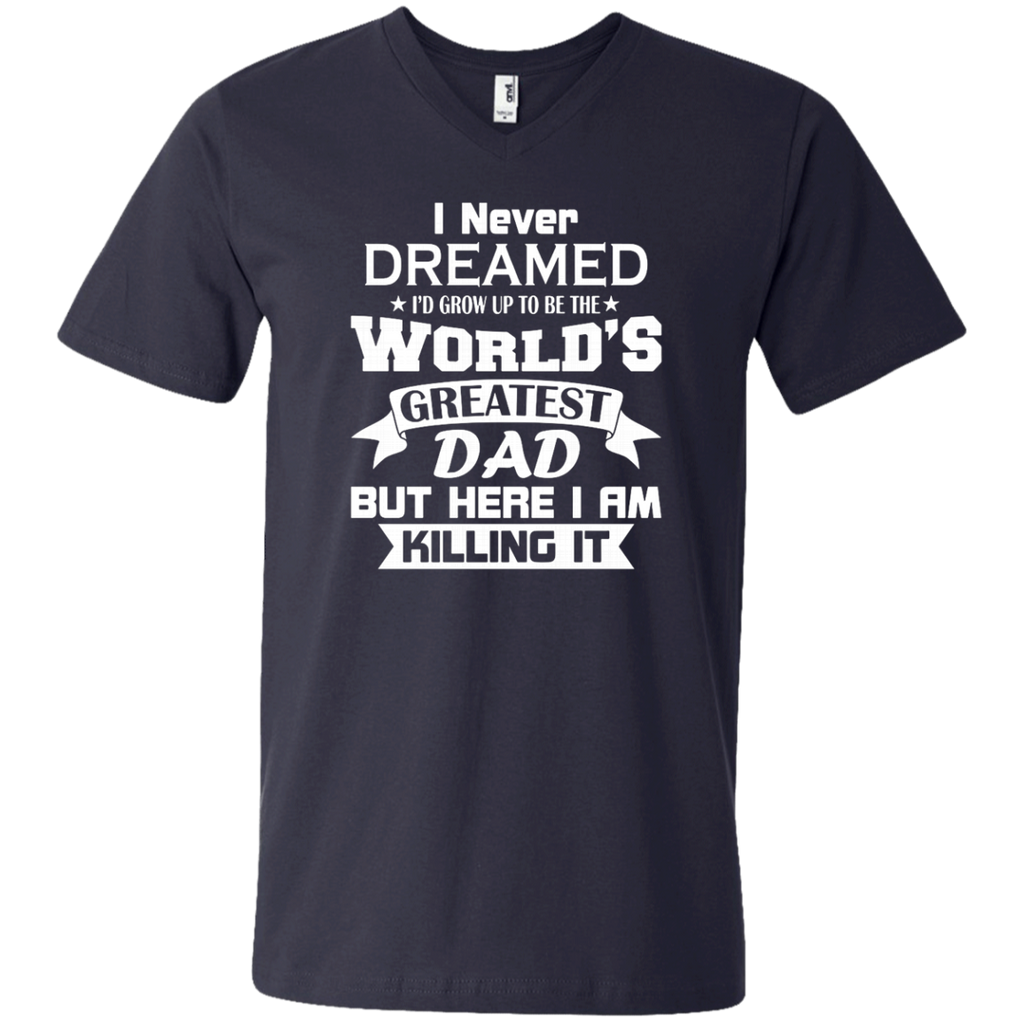 Mens I Never Dreamed I'd Grow Up To Be The World's Greatest Dad AT0133 982 Men's Printed V-Neck T-Shirt