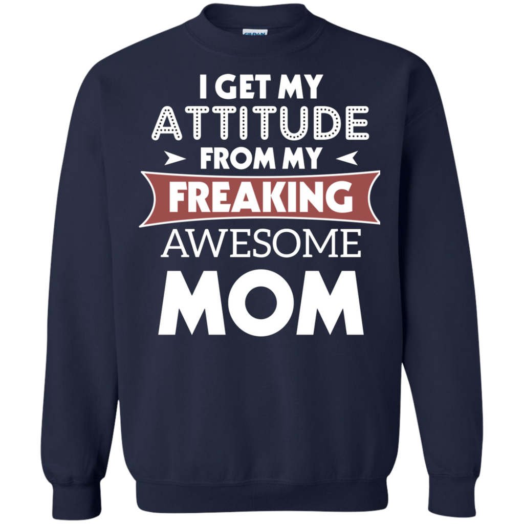 I GET MY ATTITUDE FROM MY FREAKING AWESOME MOM AT0069 G180 Crewneck Pullover Sweatshirt  8 oz. - OwlCube - Canvas Wall Art