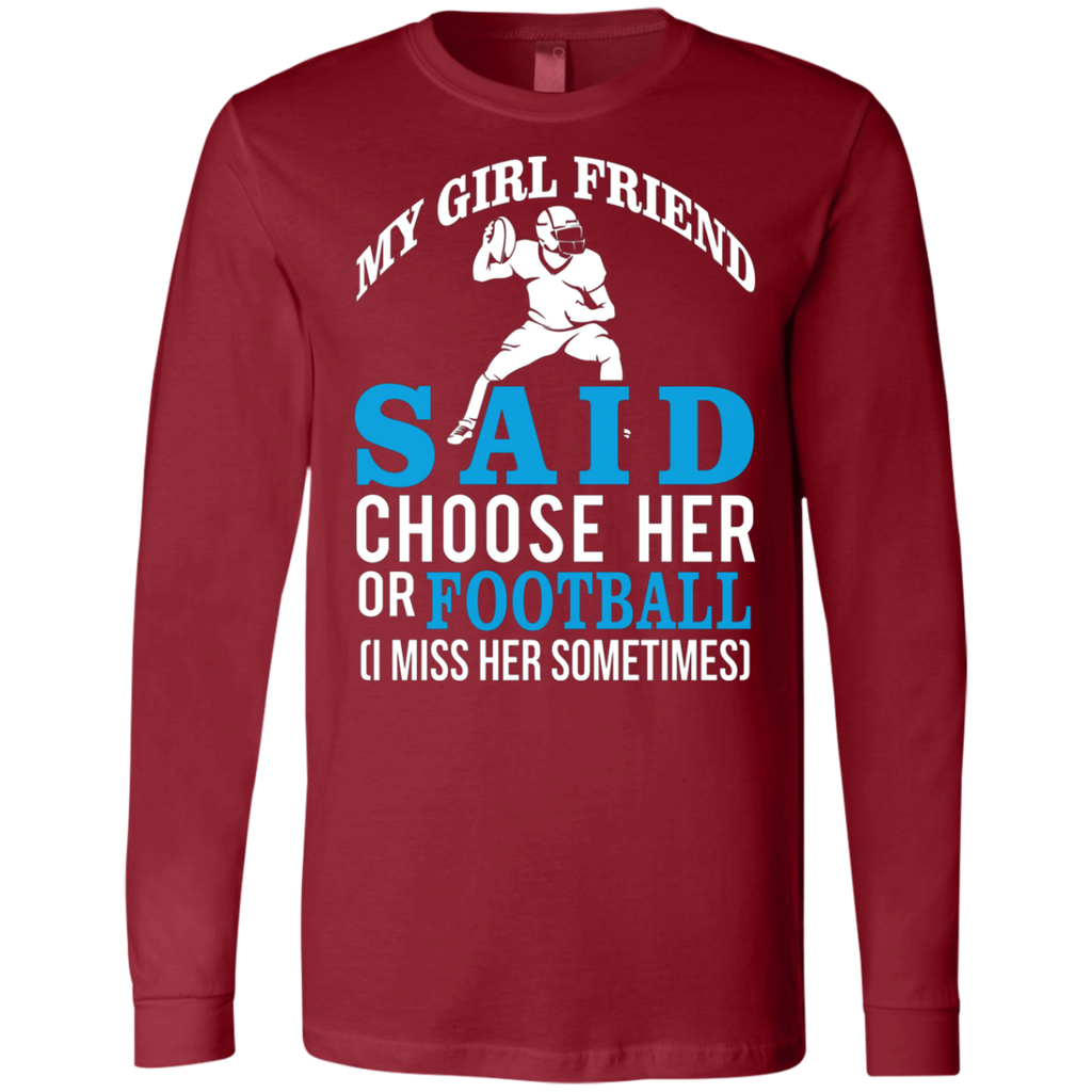 My Girl Friend Said Choose Her Or Football AT0055 3501 Men's Jersey LS T-Shirt