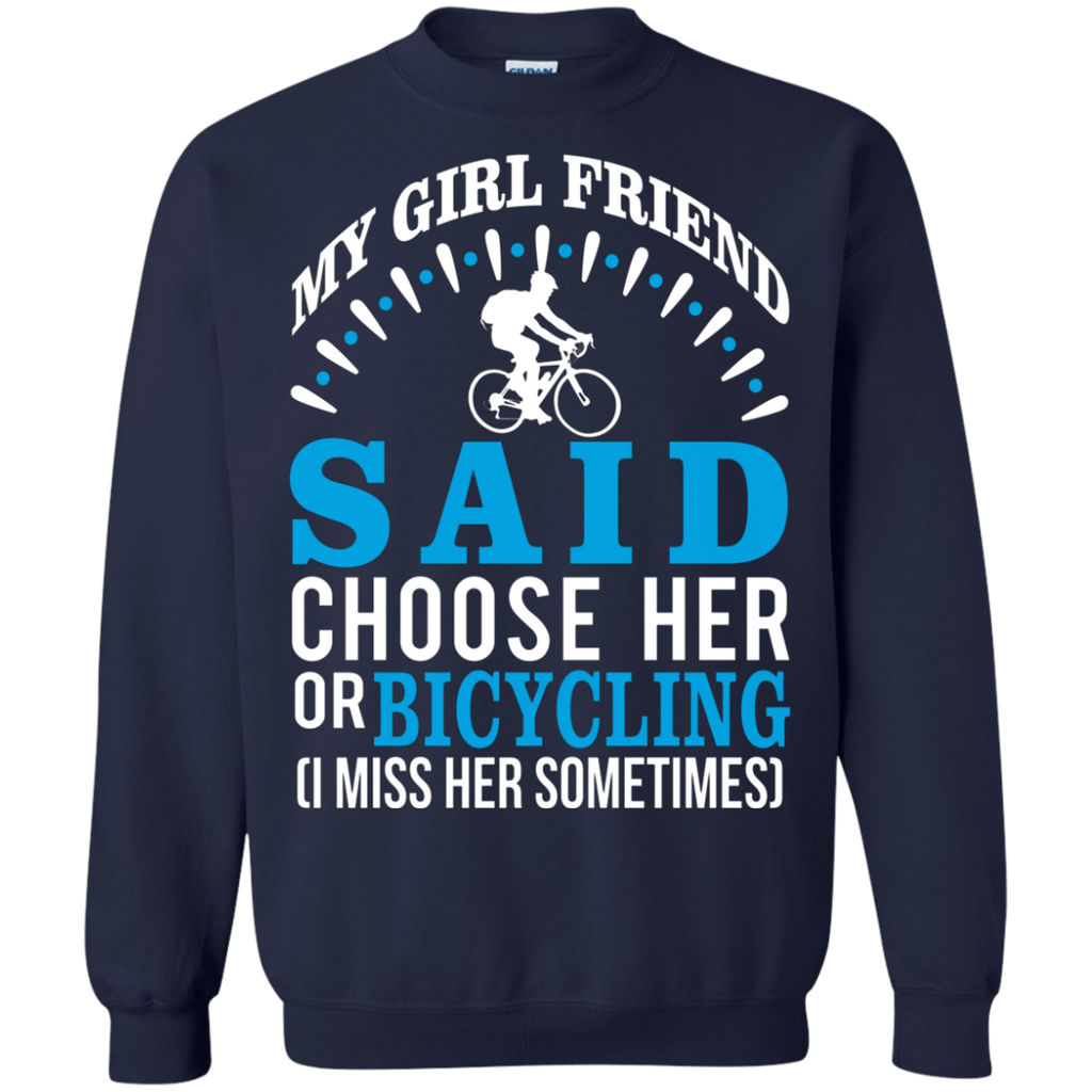 My Girl Friend Said Choose Her Or Bicycling AT0053 G180 Crewneck Pullover Sweatshirt  8 oz.