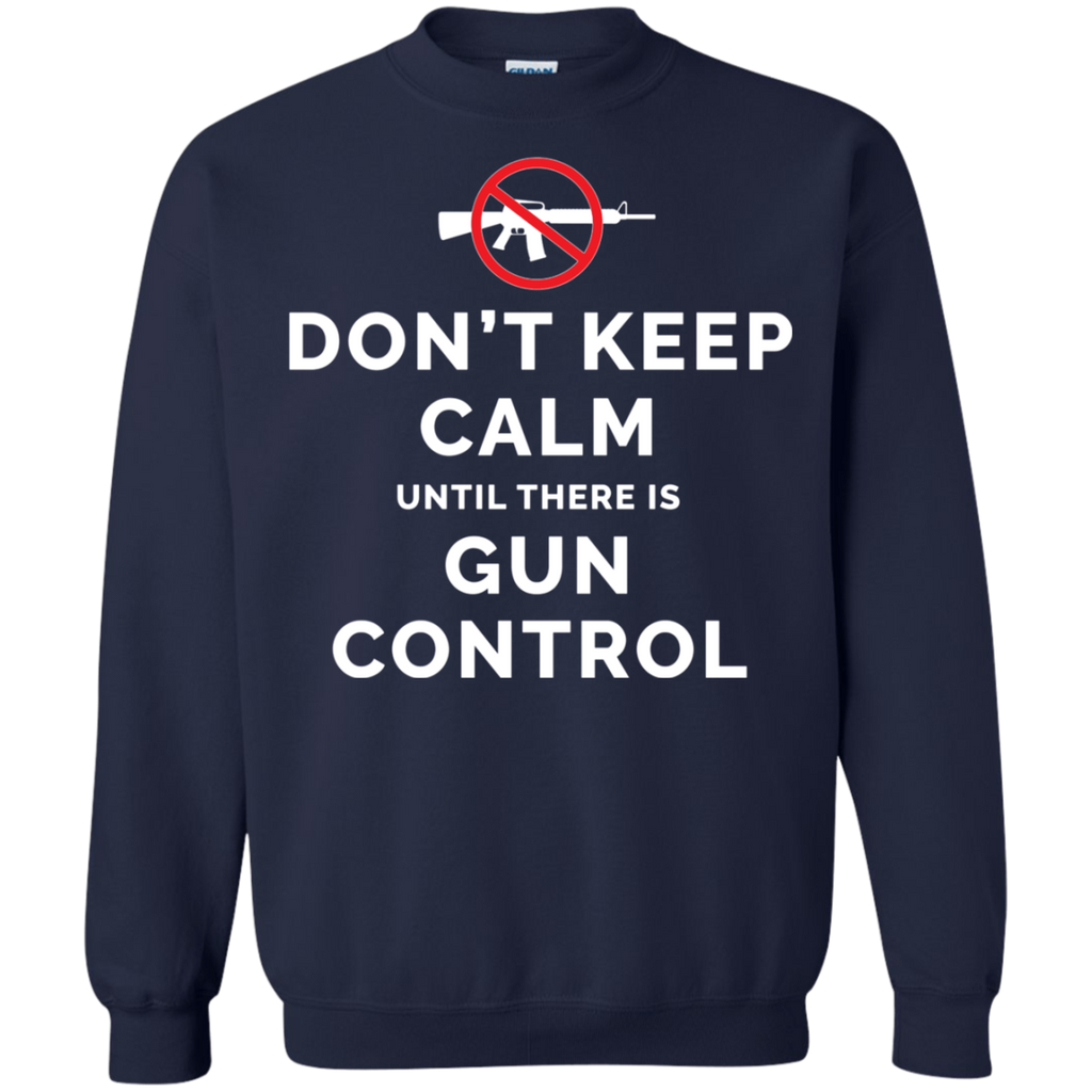 Don't Keep Calm Until There Is Gun Control AT0109 G180 Crewneck Pullover Sweatshirt  8 oz. - OwlCube - Diamond Painting by Numbers