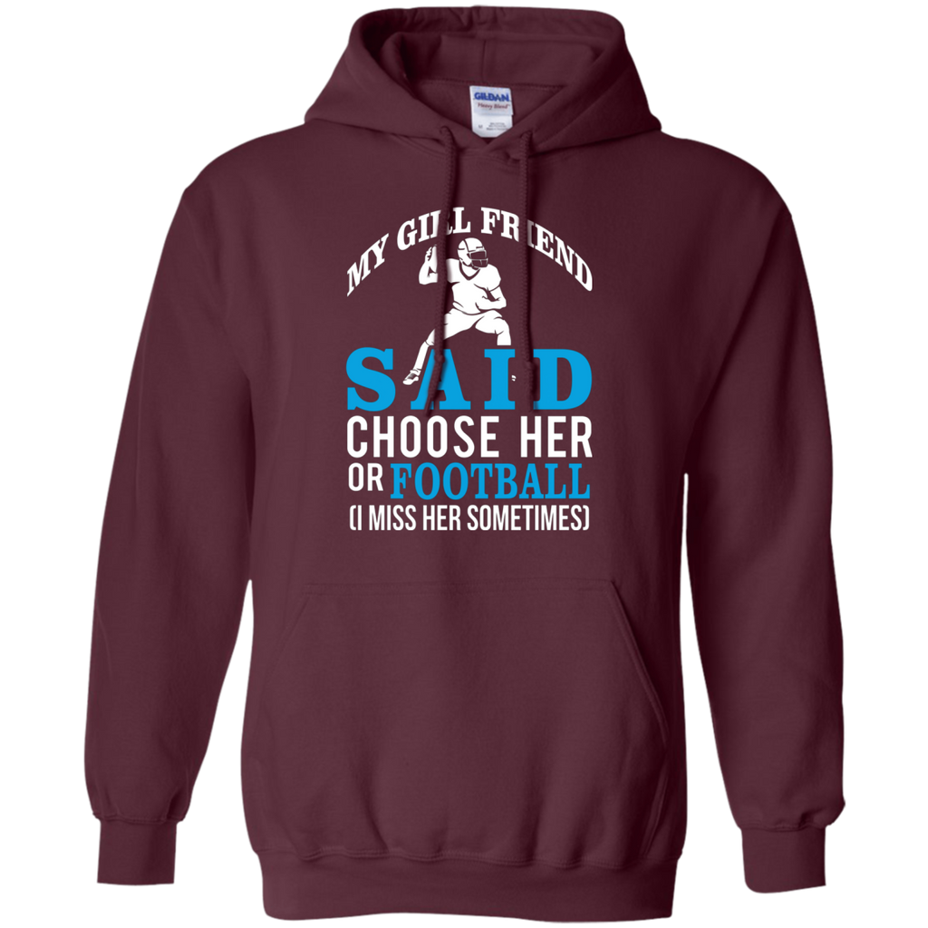 My Girl Friend Said Choose Her Or Football AT0055 G185 Pullover Hoodie 8 oz.
