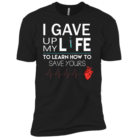 Gave Up My Life To Save Yours Nurse AT0116 NL3600 Premium Short Sleeve T-Shirt