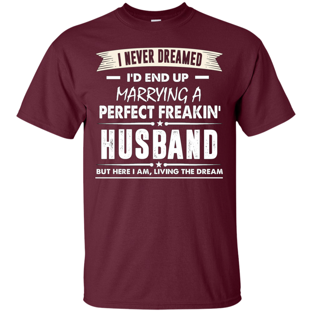 I Never I'd End Up Marrying a Perfect Freakin' Husband AT0072 G200 Cotton T-Shirt